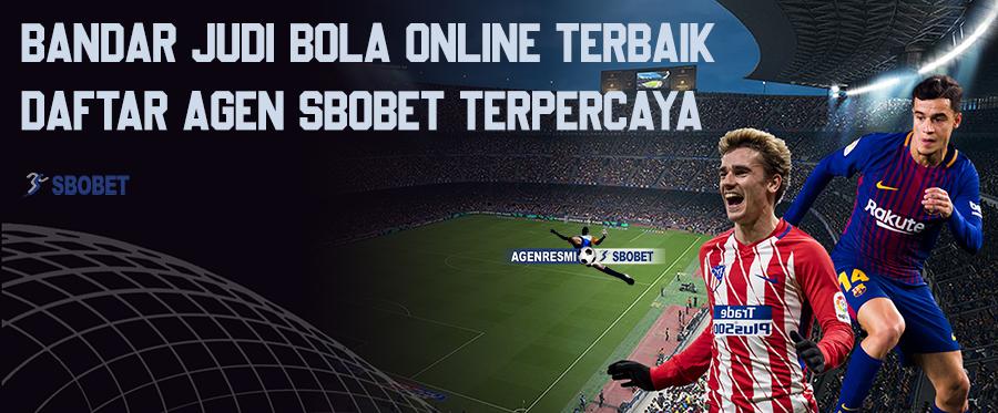 Bandar Judi Bola Online Terbaik - Daftar Agen Sbobet Terpercaya